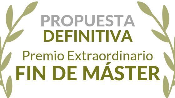 Propuesta DEFINITIVA de concesión de Premio Extraordinario Fin de Máster correspondiente al curso 2017/2018
